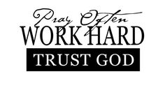 Quotes I LOVE, Words to Remember ... Pray Often, Work Hard, Trust God. I wish I had this as a Bumper Sticker. Colossians 3:23 Work willingly at whatever you do, as though you were working for the Lord rather than for people. #Faith #Hope #Trust #Prayer #Quotes #Words #Sayings #Spiritual #Inspiration