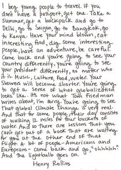 Sharing the Henry Rollins note on travel, as posted on my blog. Can't repeat this idea enough!