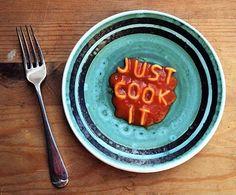 A cook's motto!!!!
