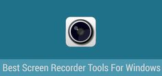 Best Screen Recorder Tools For Windows
