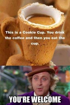 Coffee & cookie all in one!  Thanks Gene - Willie Wonka!