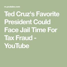Ted Cruz's Favorite President Could Face Jail Time For Tax Fraud - YouTube