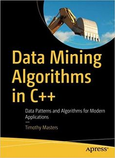 Buy Data Mining Algorithms in C++: Data Patterns and Algorithms for Modern Applications by Timothy Masters and Read this Book on Kobo's Free Apps. Discover Kobo's Vast Collection of Ebooks and Audiobooks Today - Over 4 Million Titles! Computer Coding, Computer Programming, Computer Science, Programming Languages, Computer Books, C Programming Tutorials, Data Patterns, Masters, Ai Machine Learning