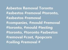Asbestos Removal Toronto #asbestos #removal #toronto, #asbestos #removal #companies, #mould #removal #toronto, #mould #testing #toronto, #toronto #asbestos #removal #cost, #popcorn #ceiling #removal # http://michigan.nef2.com/asbestos-removal-toronto-asbestos-removal-toronto-asbestos-removal-companies-mould-removal-toronto-mould-testing-toronto-toronto-asbestos-removal-cost-popcorn-ceiling-removal/  # ASBESTOS REMEDIATION AND MOULD REMOVAL IN TORONTO AND AREA Air Doctors Removes Asbestos…