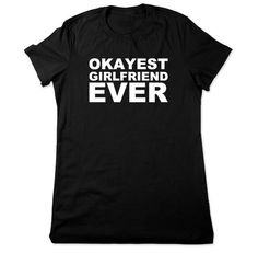 Okayest Girlfriend Ever, Funny T Shirt For Girlfriend, Funny Tshirt, Birthday Gift For Girlfriend, Funny Graphic Tee, Ladies Women Plus Size