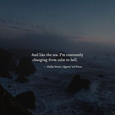 And like the sea. I'm constantly changing from calm to hell.  Dallas Green via (http://ift.tt/2tRhGnI)