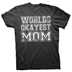 World's Okayest MOM T Shirt - Distressed Funny Mother's Day Gift - Black ShirtInvaders