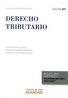 Derecho tributario / Juan Martín Queralt.    20ª ed. (rev., amp. y puesta al día).     Aranzadi Thomson Reuters, 2015