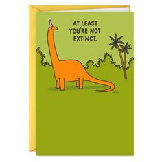 Remind them that at least they're not extinct—yet—with this humorous Shoebox birthday card. Greeting features a cover image of a dinosaur wearing a party hat. Sister Birthday Funny, Best Friend Birthday Cards, Birthday Card Drawing, Birthday Card Sayings, Homemade Birthday Cards, Birthday Cards For Friends, Bday Cards, Funny Birthday Cards, Birthday Humorous