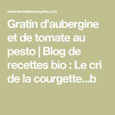 Gratin d'aubergine et de tomate au pesto | Blog de recettes bio : Le cri de la courgette...b