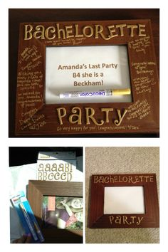 Bachelorette Gift Idea DIY  -Flat Picture Frame -Stickers -Marker  All the girls can sign it and the future bride to be can put a picture of her bachelorette party in the one of a kind frame!!