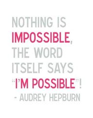 Nothing is impossible, the word itself says I'm possible! - Audrey hepburn