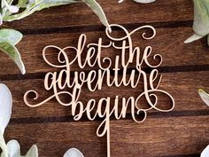 Wooden 'let the adventure begin' in elegant loopy script Dog Cake Topper, Custom Cake Toppers, Baseball Wedding Cakes, Rustic Wedding Cake Toppers, Types Of Cakes, Beautiful Wedding Cakes, And So The Adventure Begins, Acrylic Cake Topper, Bridal Shower