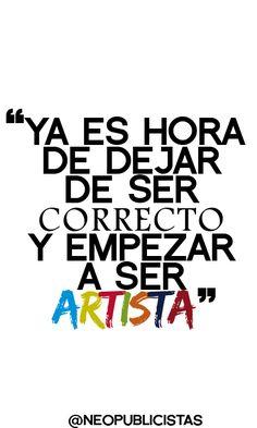 Ya es hora de dejar de ser correcto y empezar a ser artista