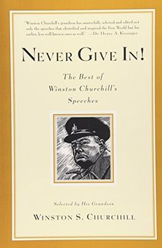 Never Give In! The Best of Winston Churchill's Speeches by Winston Churchill