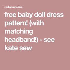 free baby doll dress pattern! (with matching headband!) - see kate sew