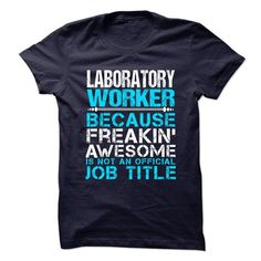 LABORATORY-WORKER - Freaking Awesome - #blue shirt #sweatshirt makeover. FASTER => https://www.sunfrog.com/No-Category/LABORATORY-WORKER--Freaking-Awesome.html?68278