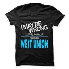 I May Be Wrong But I Highly Doubt It I am From... West  - #grandparent gift #monogrammed gift. MORE ITEMS => https://www.sunfrog.com/LifeStyle/I-May-Be-Wrong-But-I-Highly-Doubt-It-I-am-From-West-Union--99-Cool-City-Shirt-.html?68278