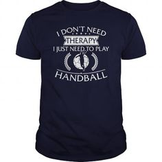 I Dont Need Therapy I Just Need To Play Handball #Handball #tshirts #hobby #gift #ideas #Popular #Everything #Videos #Shop #Animals #pets #Architecture #Art #Cars #motorcycles #Celebrities #DIY #crafts #Design #Education #Entertainment #Food #drink #Gardening #Geek #Hair #beauty #Health #fitness #History #Holidays #events #Home decor #Humor #Illustrations #posters #Kids #parenting #Men #Outdoors #Photography #Products #Quotes #Science #nature #Sports #Tattoos #Technology #Travel #Weddings…