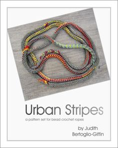 Urban Stripes, a pattern set for bead crochet ropes.  at Sova-Enterprises.com Lots of Free Beading Patters and Tutorials are available!