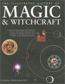 The Illustrated History of Magic & Witchcraft: A study of pagan belief and practice around the world, from the first shamans to modern witches.