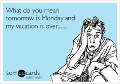 The moment you realize vacation is over!
