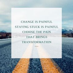 Staying stuck is pain that stagnates and festers. The discomfort and pain of change is redemptive pain. Choose the pain the helps you move forward.