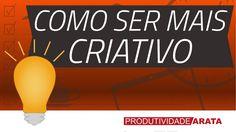 Como ser mais criativo | Produtividade Arata 42