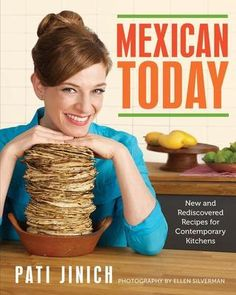 Mexican Today: New and Rediscovered Recipes for Contemporary Kitchens  Pati Jinich