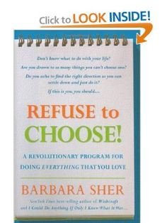 Refuse to Choose!: BARBARA SHER - A Revolutionary Program for Doing Everything That You Love [Hardcover]. Beloved author Barbara Sher is back with her next bestseller: a life-making guide for the over-interested and undecided. With her popular career counseling sessions, motivational speeches, workshops, and television specials, Barbara Sher has become famous for her extraordinary ability to help people define and achieve their life goals.