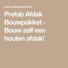 Prefab Afdak Bouwpakket - Bouw zelf een houten afdak!
