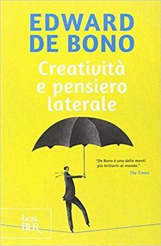 Amazon.it: Creatività e pensiero laterale - Edward De Bono, F. Brunelli - Libri
