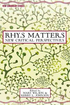 Rhys matters : new critical perspectives / edited by Mary Wilson and Kerry L. Johnson.