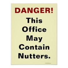 Danger! This office may contain nutters