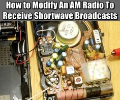 How to Modify An AM Radio To Receive Shortwave Broadcasts - You can convert AM radios to receive shortwave frequencies between 4 and 9 MHz and use it that way for a while. You can make a like conversion on an AM radio you own. This can be really helpful when SHTF and you need to communicate.