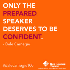 """Only the prepared speaker deserves to be confident."" - Dale Carnegie"