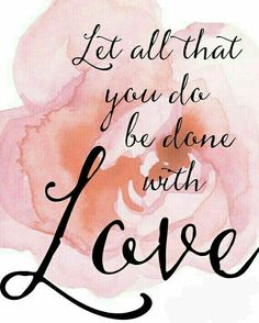 Love quote : Love quote : Let All That You Do Be Done in Love / 1 Corinthians Print / Begonia Print / Scripture Print / Bible Verse Print / Pink / Up to 1114 Bible Verses Quotes, Bible Scriptures, Biblical Love Quotes, Bible Love, Bible Quotes About Beauty, Jesus Love Quotes, Gods Love Quotes, Faith Bible, Top Quotes