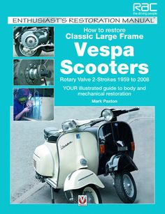 How To Restore Classic Largeframe Vespa Scooters: Rotary Valve 2 Strokes 1959 To 2008 Your Illustrated Guide To Body And Mechanical Restoration (enthusiast's Restoration Manual) Vespa P200e, Scooters Vespa, Lambretta Scooter, Scooter Vintage, Best Scooter, Study Skills, Ford Models, Rotary, Book Publishing