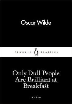 Only Dull People Are Brilliant at Breakfast Penguin Little Black Classics: Amazon.es: Oscar Wilde: Libros en idiomas extranjeros