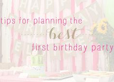 Nine tips for planning the BEST first birthday party + a helpful day of timeline to make your party run smoothly!