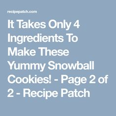It Takes Only 4 Ingredients To Make These Yummy Snowball Cookies! - Page 2 of 2 - Recipe Patch