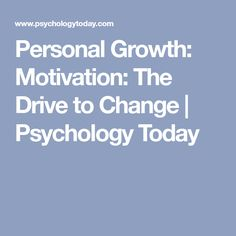 Personal Growth: Motivation: The Drive to Change | Psychology Today