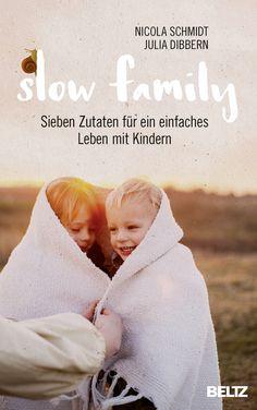 Slow Family - Sieben Zutaten für ein einfaches Leben mit Kindern - Julia Dibbern, Nicola Schmidt |BELTZ