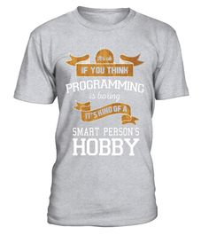 """# Programming Kind of a Smart Person Hobby T-Shirt .  Special Offer, not available in shops      Comes in a variety of styles and colours      Buy yours now before it is too late!      Secured payment via Visa / Mastercard / Amex / PayPal      How to place an order            Choose the model from the drop-down menu      Click on """"Buy it now""""      Choose the size and the quantity      Add your delivery address and bank details      And that's it!      Tags: This computer program designer…"""