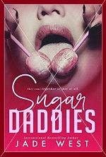 Sugar Daddies by Jade West: A sugar daddy website doesn't seem a sound basis for an A1 life plan, but I'm a small town girl with big dreams, and there's this one advert, this one crazy advert I can't stop thinking about…  Two hot guys seeking their Little Miss Right. Someone who can entertain them, amuse them, fit in with their corporate schedule. And sex. They want sex. Lots of sex. Bonus, right? One major dose of epic win.  Of course, guys like Carl and Rick have their conditions. One…