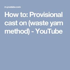 How to: Provisional cast on (waste yarn method) - YouTube