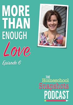 The Homeschool Snapshots Podcast Episode 6: More Than Enough Love