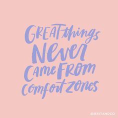 Great things never came from comfort zones. Step out of your comfort zone.