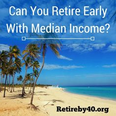 Can you retire early with median income? It's a lot harder than if you have a six-figures income, but it's definitely doable. See if Beth can do it.