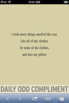 daily odd compliment... yep, I wish sometimes